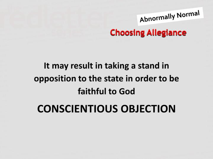 It may result in taking a stand in opposition to the state in order to be faithful to God
