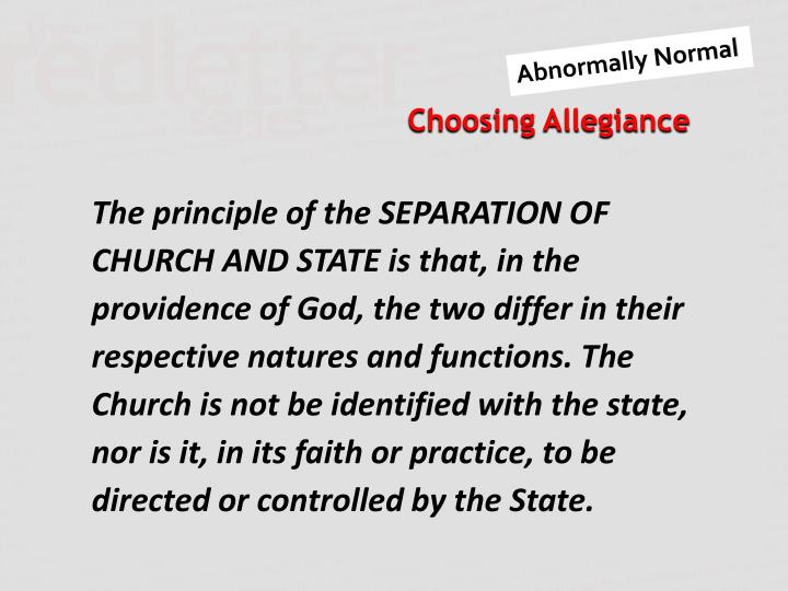 The principle of the SEPARATION OF CHURCH AND STATE is that, in the providence of God, the two differ in their respective natures and functions. The Church is not be identified with the state, nor is it, in its faith or practice, to be directed or controlled by the State.