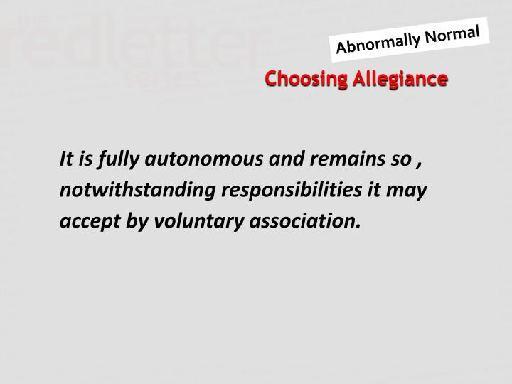 It is fully autonomous and remains so , notwithstanding responsibilities it may accept by voluntary association.