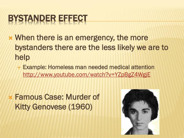 When there is an emergency, the more bystanders there are the less likely we are to