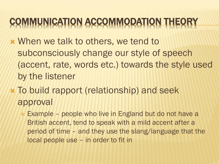 When we talk to others, we tend to subconsciously change our style of speech (accent, rate, words etc.) towards the style used by the listener