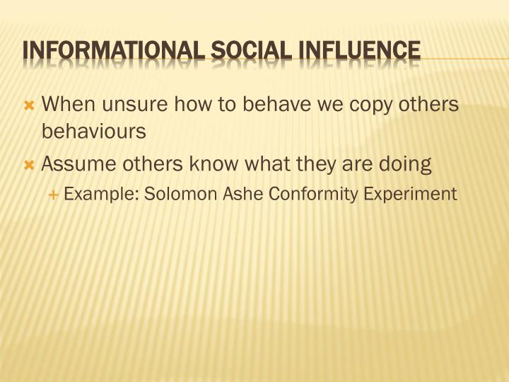 When unsure how to behave we copy others behaviours