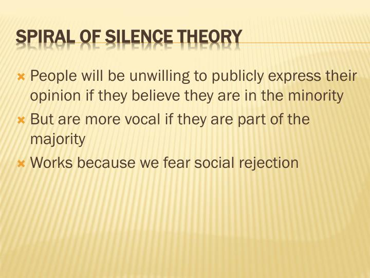 People will be unwilling to publicly express their opinion if they believe they are in the minority