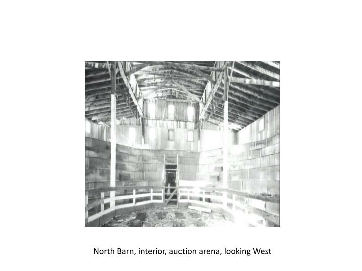 North Barn, interior, auction arena, looking West
