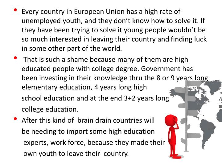 Every country in European Union has a high rate of unemployed youth, and they don't know how to solve it. If they have been trying to solve it young people wouldn't be so much interested in leaving their country and