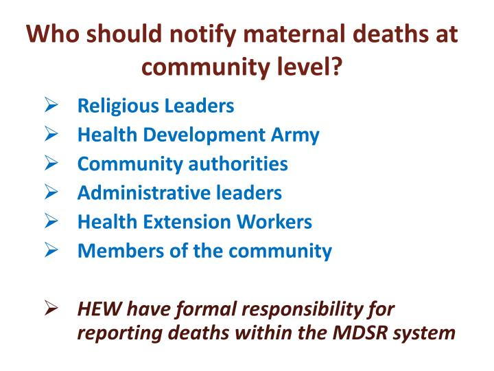 Who should notify maternal deaths at community level?