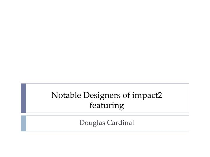 Notable Designers of impact2