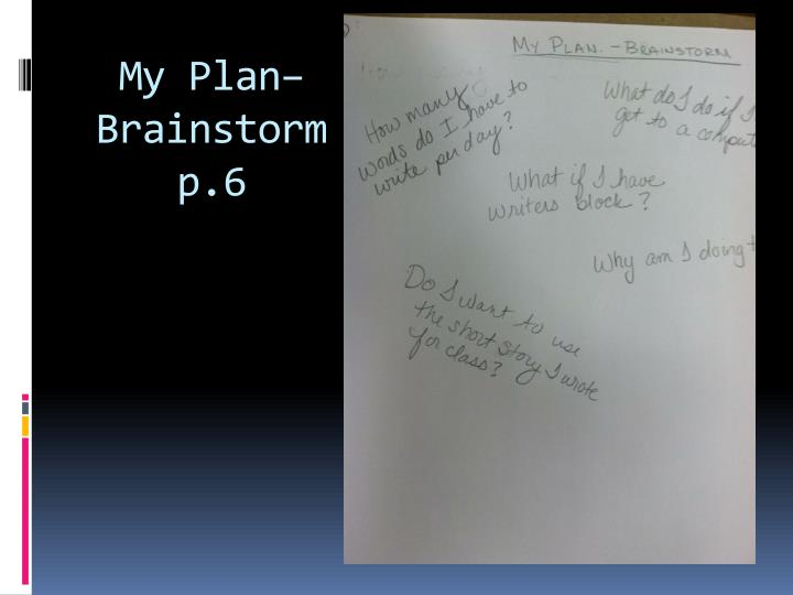 My Plan– Brainstorm p.6