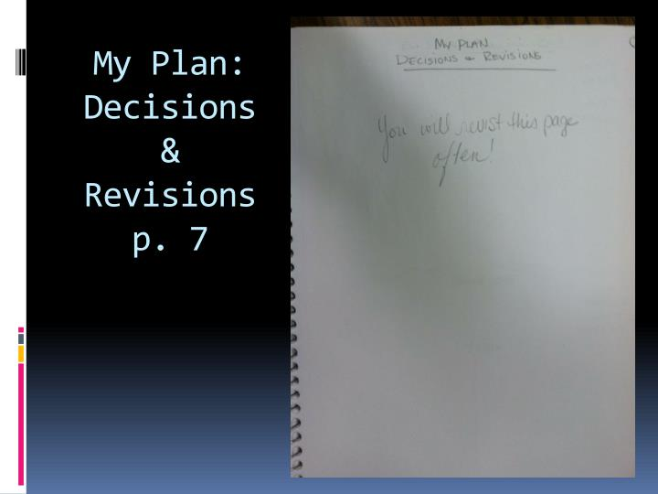 My Plan: Decisions & Revisions p. 7