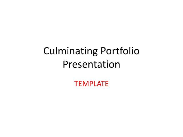 Culminating portfolio presentation