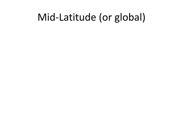 Mid-Latitude (or global)
