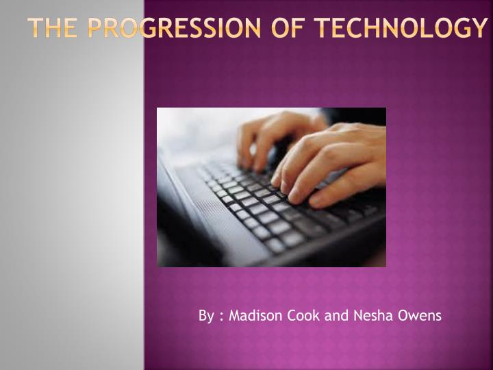 The Progression of Technology