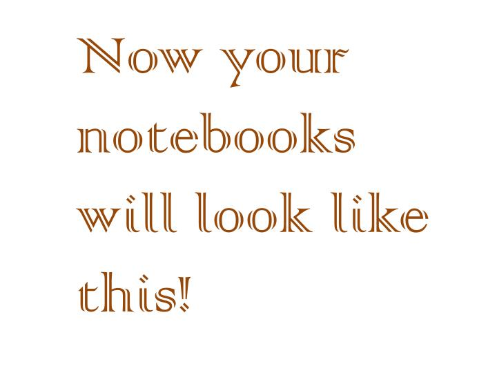 Now your notebooks will look like this!