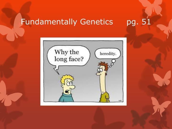 Fundamentally Genetics     pg. 51