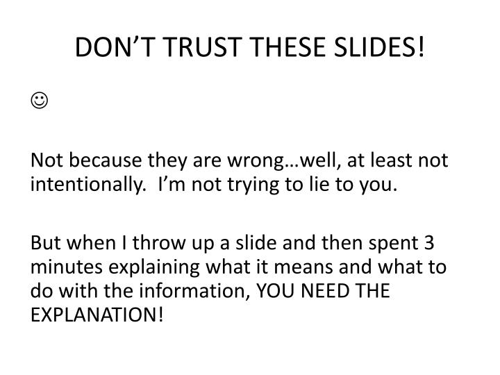 DON'T TRUST THESE SLIDES!