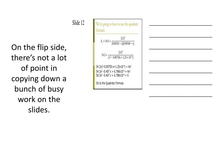 On the flip side, there's not a lot of point in copying down a bunch of busy work on the slides.