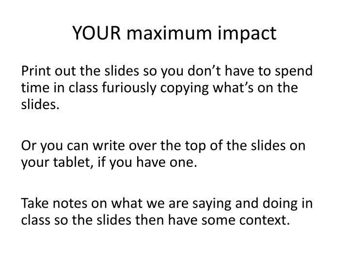 YOUR maximum impact