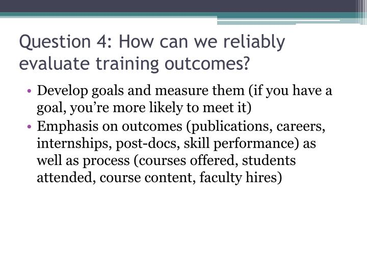 Question 4: How can we reliably evaluate training outcomes?