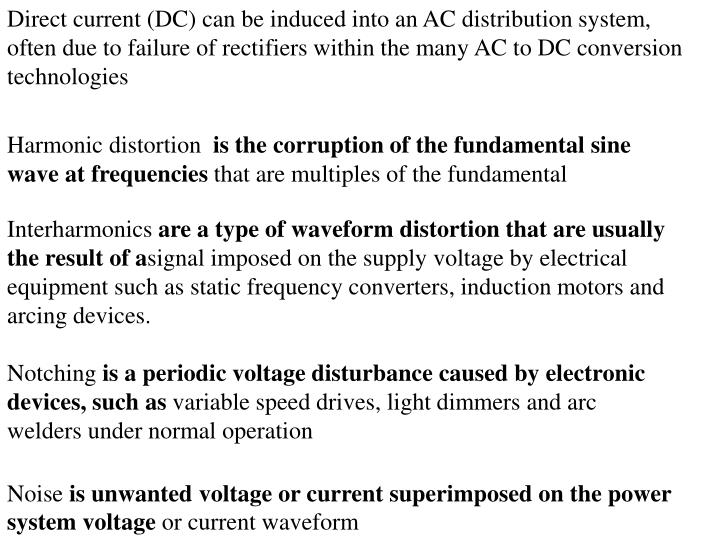 Direct current (DC) can be induced into an AC distribution system, often due to failure