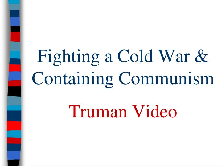 Fighting a Cold War & Containing Communism