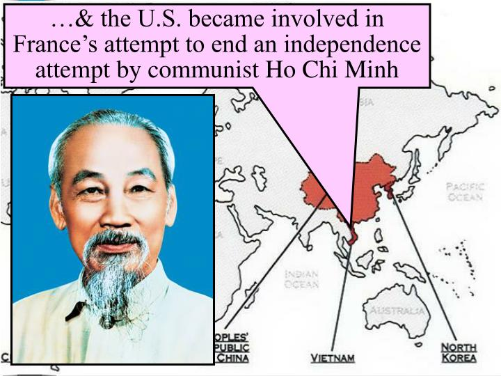 …& the U.S. became involved in France's attempt to end an independence attempt by communist Ho Chi Minh