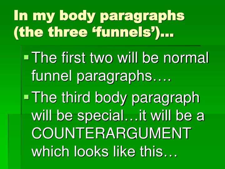 In my body paragraphs (the three 'funnels')…