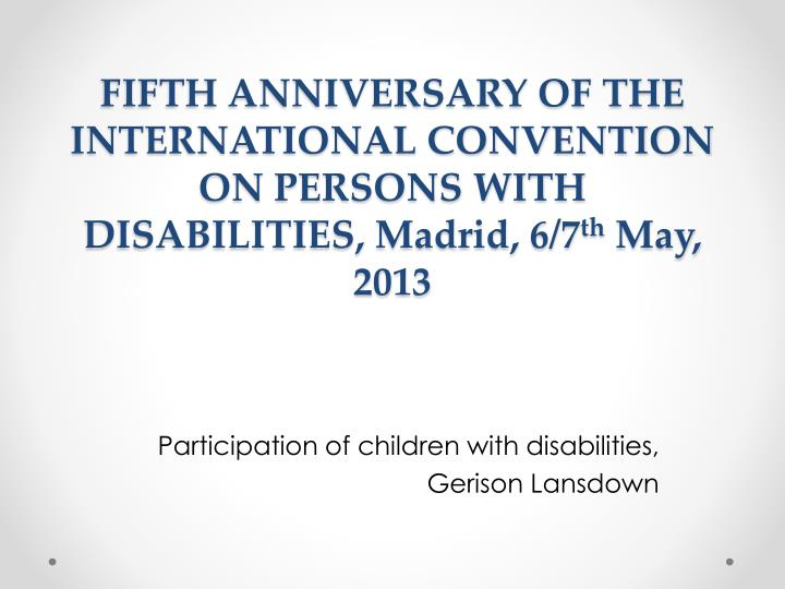 FIFTH ANNIVERSARY OF THE INTERNATIONAL CONVENTION ON PERSONS WITH DISABILITIES, Madrid, 6/7