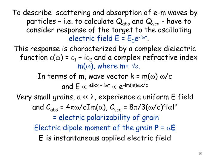 To describe  scattering and absorption of e-m waves by particles – i.e. to calculate