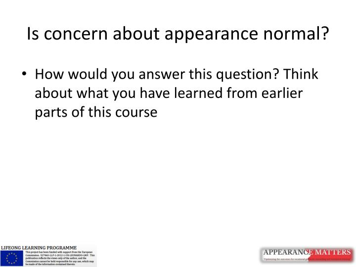 Is concern about appearance normal?