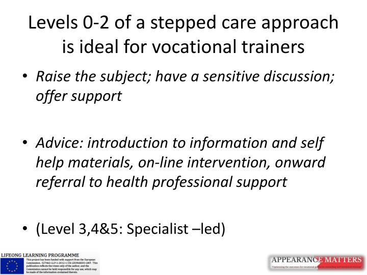 Levels 0-2 of a stepped care approach is ideal for vocational trainers