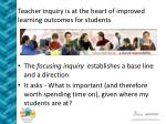 teacher inquiry is at the heart of improved learning outcomes for students