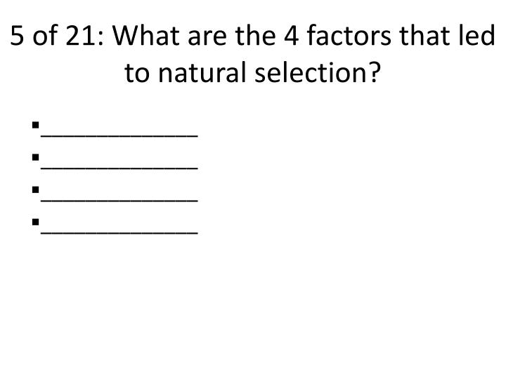 5 of 21: What are the 4 factors that led to natural selection?