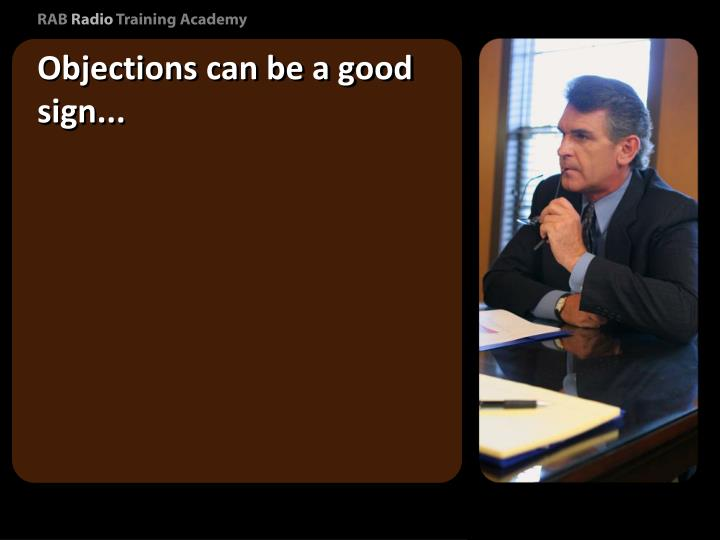 Objections can be a good sign...