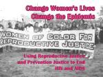 change women s lives change the epidemic