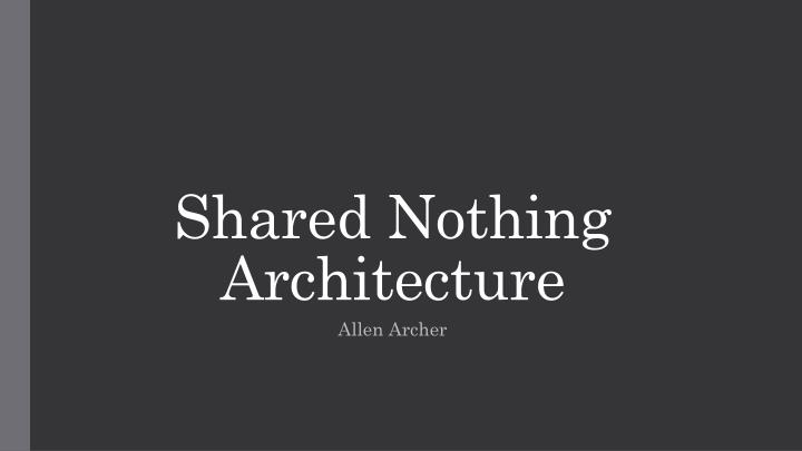 Shared nothing architecture