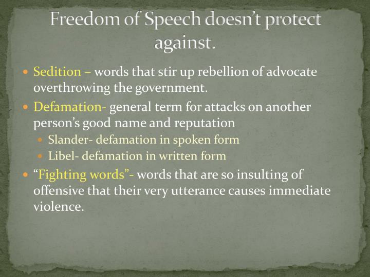 Freedom of Speech doesn't protect against.
