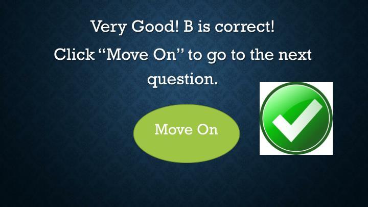Very Good! B is correct!