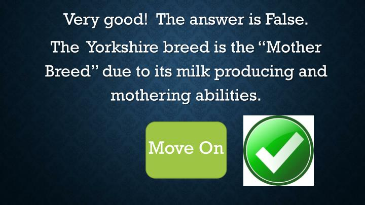Very good!  The answer is False.