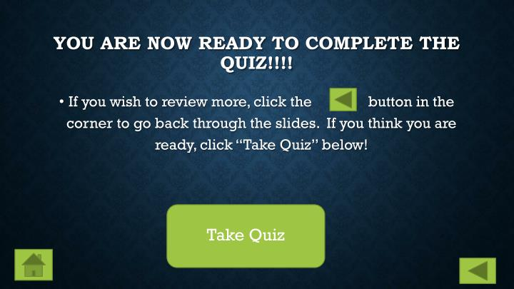 You are now ready to complete the quiz!!!!