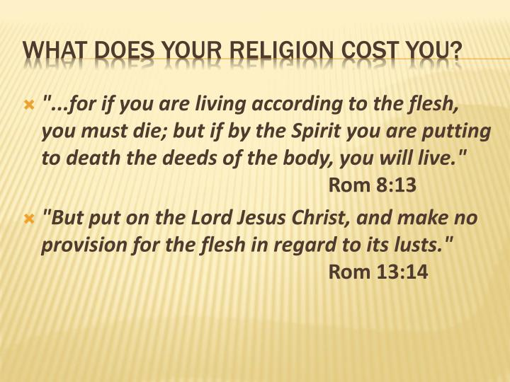 """""""...for if you are living according to the flesh, you must die; but if by the Spirit you are putting to death the deeds of the body, you will live."""""""