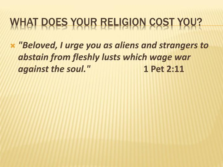 """""""Beloved, I urge you as aliens and strangers to abstain from fleshly lusts which wage war against the soul."""""""