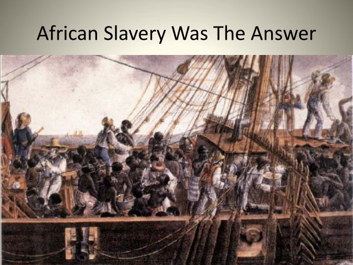 African Slavery Was The Answer