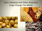 corn potatoes and other american crops change the world