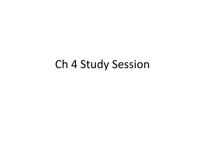 Ch 4 study session