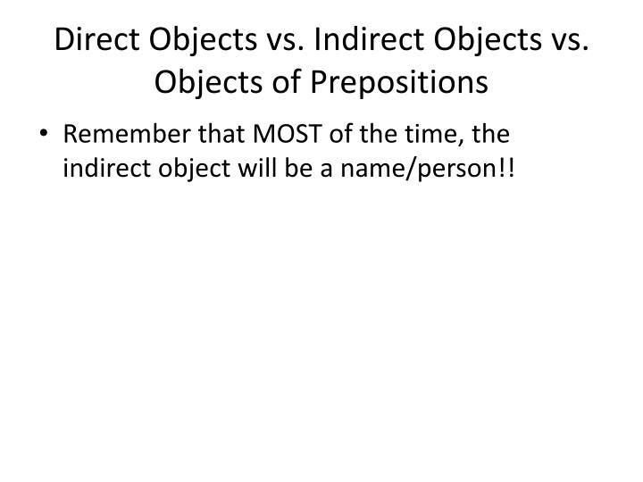 Direct Objects vs. Indirect Objects vs. Objects of Prepositions