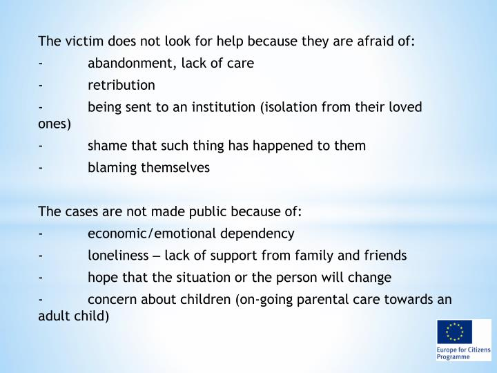 The victim does not look for help because they are afraid of: