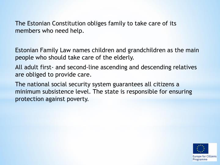 The Estonian Constitution obliges family to take care of its members who need help.