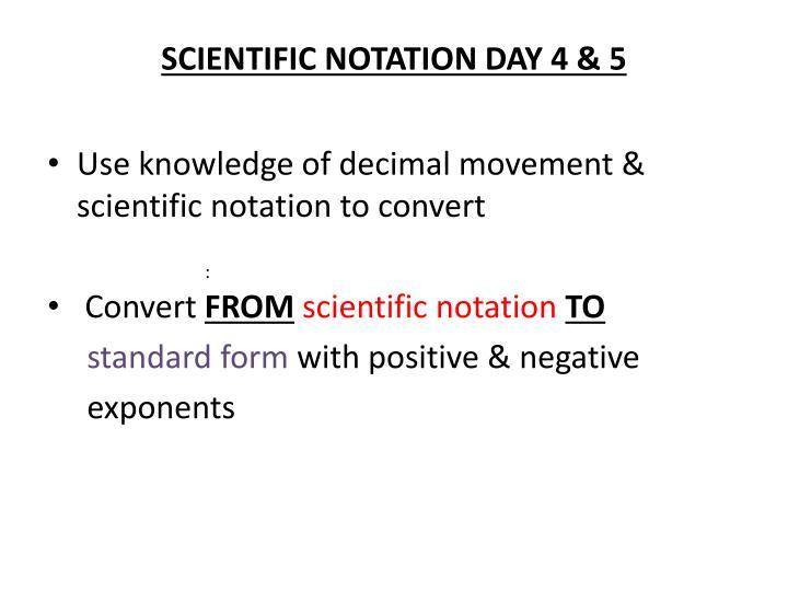 SCIENTIFIC NOTATION DAY 4 & 5