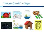 house cards signs