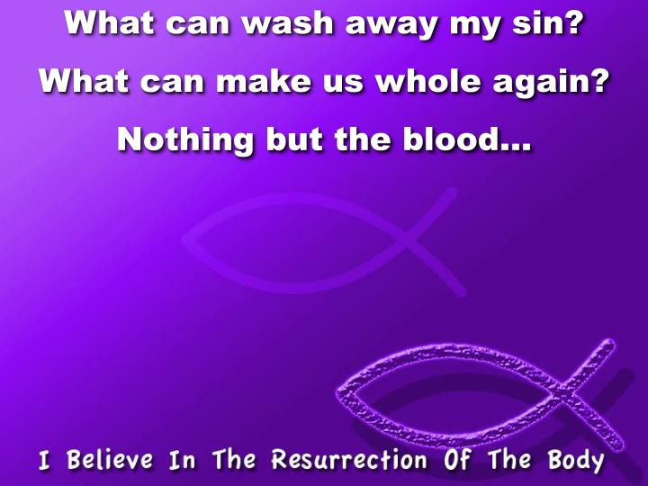 What can wash away my sin?